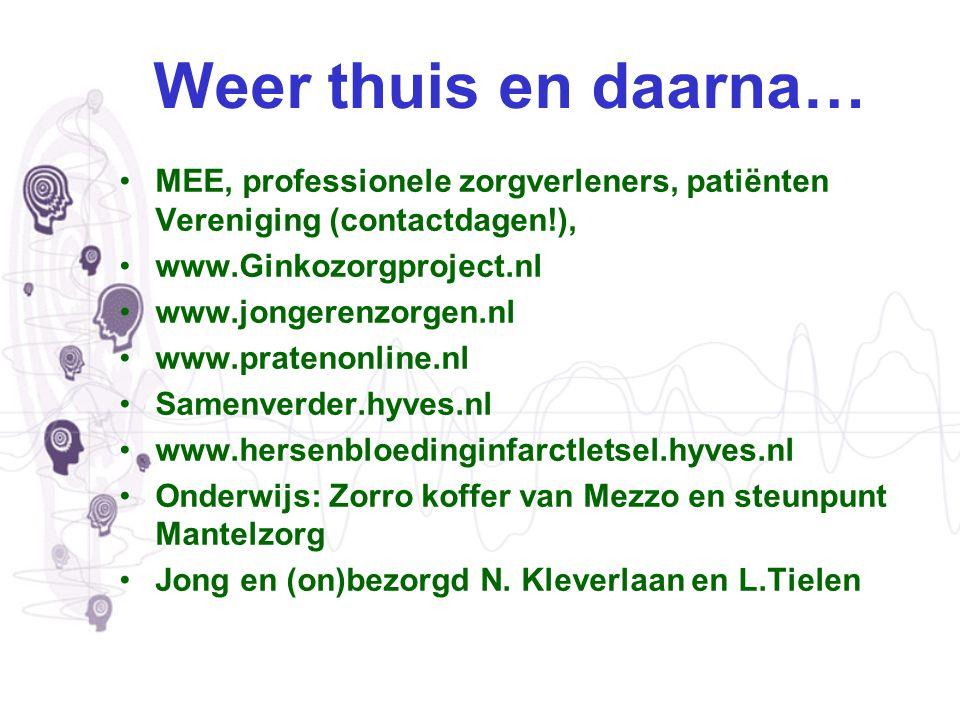 Weer thuis en daarna… MEE, professionele zorgverleners, patiënten Vereniging (contactdagen!), www.Ginkozorgproject.nl www.jongerenzorgen.nl www.praten