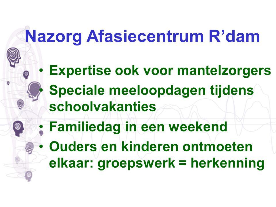 Nazorg Afasiecentrum R'dam Expertise ook voor mantelzorgers Speciale meeloopdagen tijdens schoolvakanties Familiedag in een weekend Ouders en kinderen