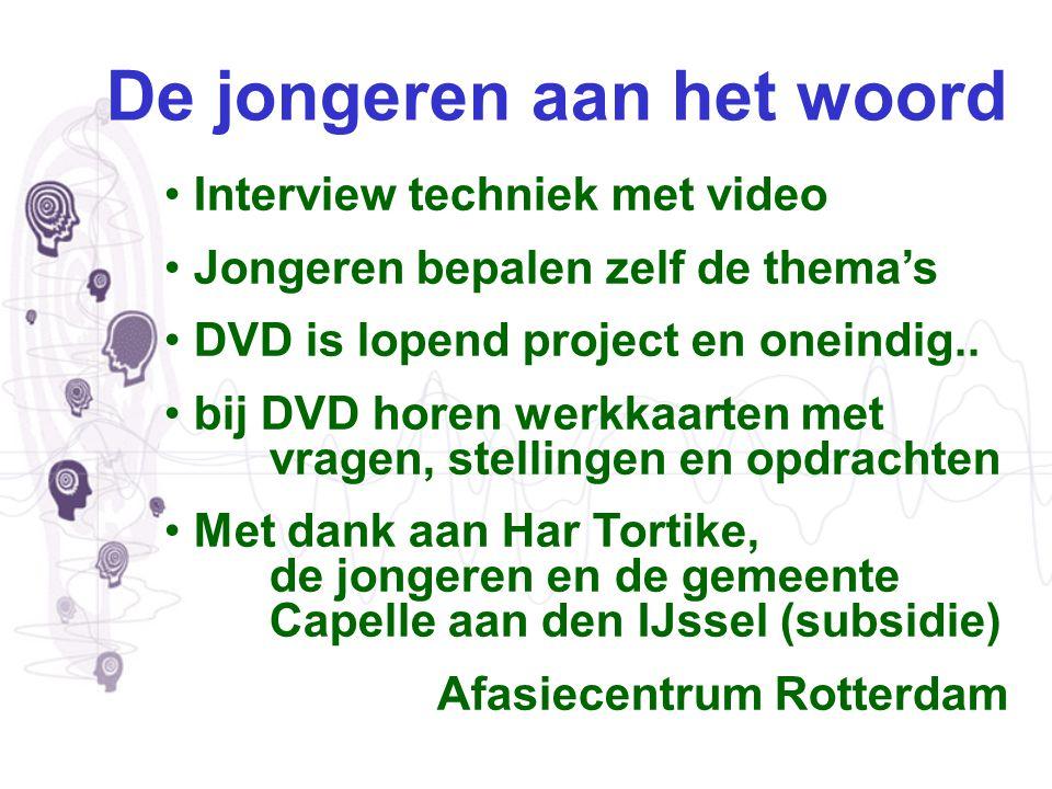 De jongeren aan het woord Interview techniek met video Jongeren bepalen zelf de thema's DVD is lopend project en oneindig.. bij DVD horen werkkaarten