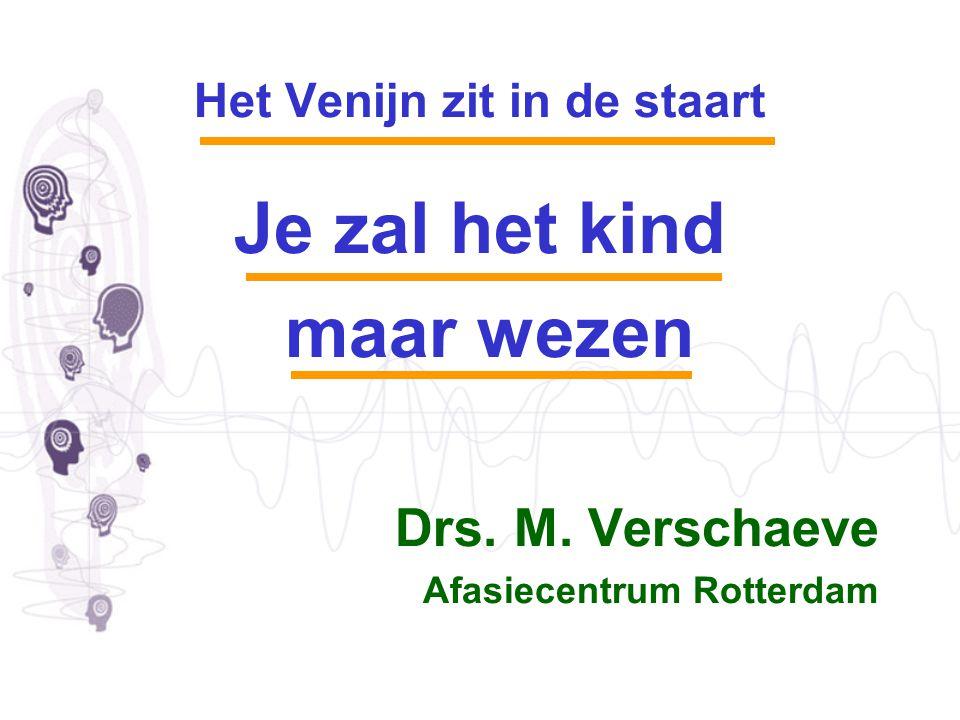 Het Venijn zit in de staart Je zal het kind maar wezen Drs. M. Verschaeve Afasiecentrum Rotterdam