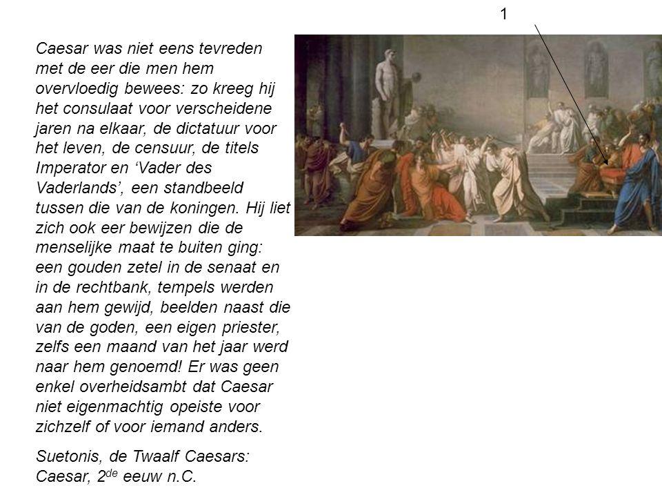 Caesar was niet eens tevreden met de eer die men hem overvloedig bewees: zo kreeg hij het consulaat voor verscheidene jaren na elkaar, de dictatuur vo