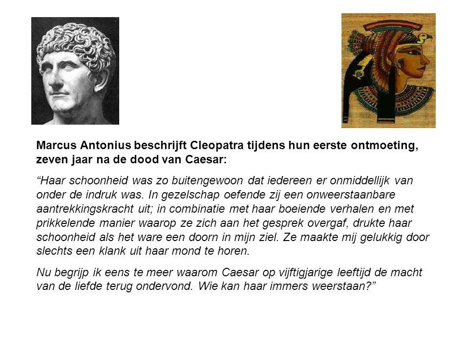 """Marcus Antonius beschrijft Cleopatra tijdens hun eerste ontmoeting, zeven jaar na de dood van Caesar: """"Haar schoonheid was zo buitengewoon dat iederee"""
