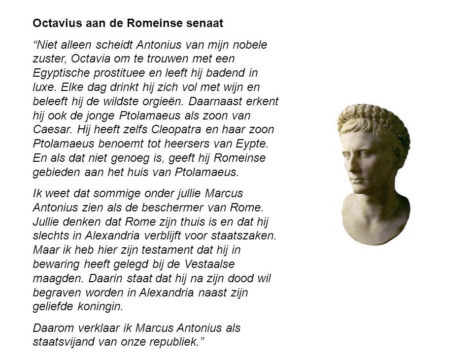 """Octavius aan de Romeinse senaat """"Niet alleen scheidt Antonius van mijn nobele zuster, Octavia om te trouwen met een Egyptische prostituee en leeft hij"""