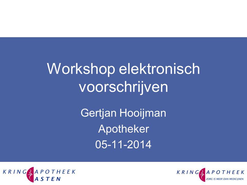 Workshop elektronisch voorschrijven Gertjan Hooijman Apotheker 05-11-2014