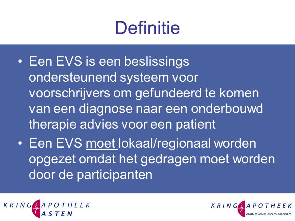 Definitie Een EVS is een beslissings ondersteunend systeem voor voorschrijvers om gefundeerd te komen van een diagnose naar een onderbouwd therapie advies voor een patient Een EVS moet lokaal/regionaal worden opgezet omdat het gedragen moet worden door de participanten