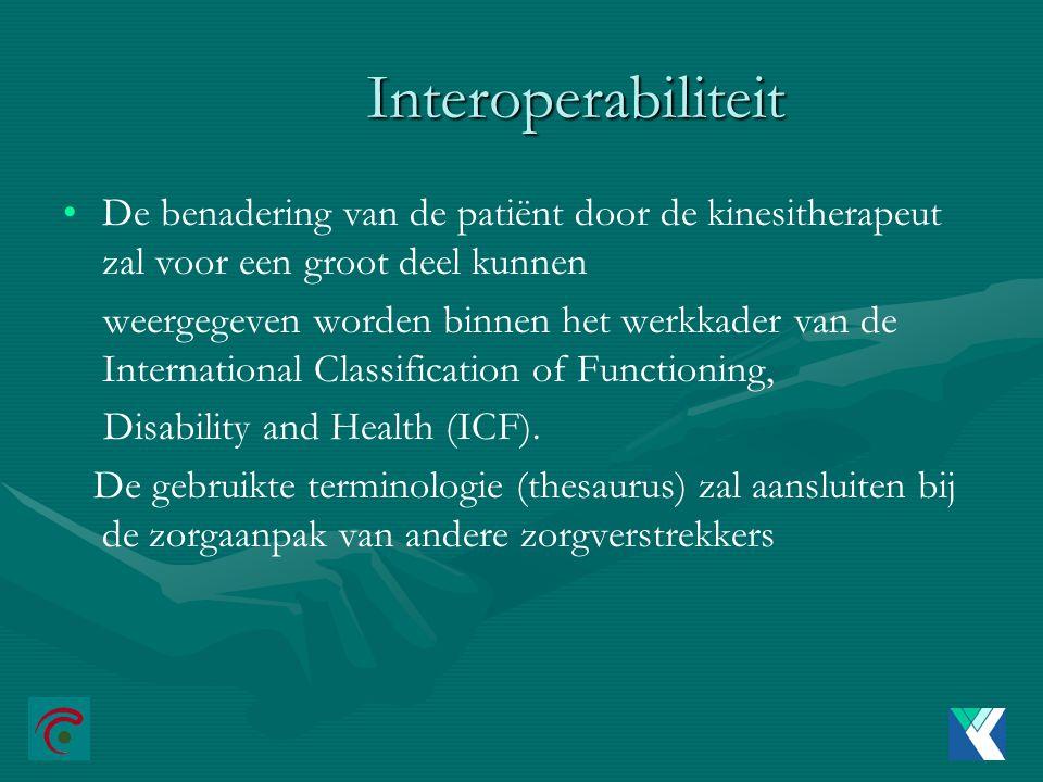Interoperabiliteit De benadering van de patiënt door de kinesitherapeut zal voor een groot deel kunnen weergegeven worden binnen het werkkader van de International Classification of Functioning, Disability and Health (ICF).