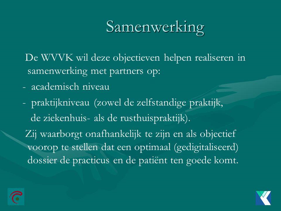 Samenwerking De WVVK wil deze objectieven helpen realiseren in samenwerking met partners op: - academisch niveau - praktijkniveau (zowel de zelfstandige praktijk, de ziekenhuis- als de rusthuispraktijk).