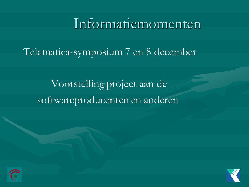 Informatiemomenten Telematica-symposium 7 en 8 december Voorstelling project aan de softwareproducenten en anderen