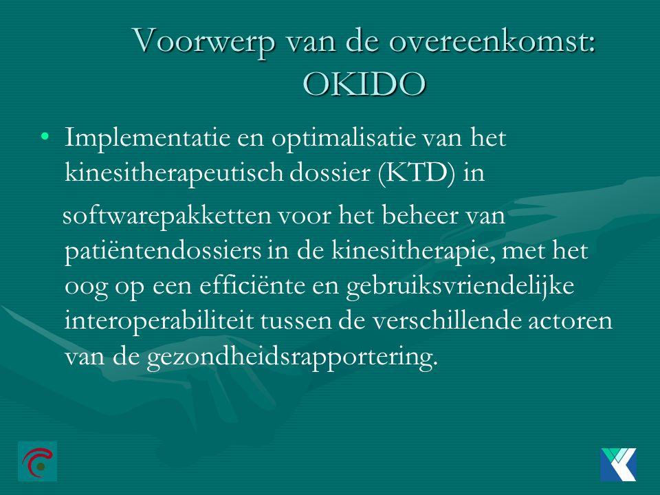 Voorwerp van de overeenkomst: OKIDO Implementatie en optimalisatie van het kinesitherapeutisch dossier (KTD) in softwarepakketten voor het beheer van patiëntendossiers in de kinesitherapie, met het oog op een efficiënte en gebruiksvriendelijke interoperabiliteit tussen de verschillende actoren van de gezondheidsrapportering.