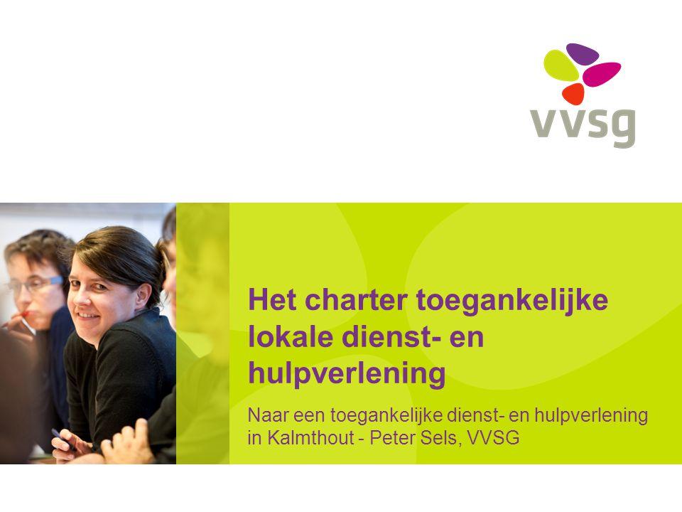 Het charter toegankelijke lokale dienst- en hulpverlening Naar een toegankelijke dienst- en hulpverlening in Kalmthout - Peter Sels, VVSG