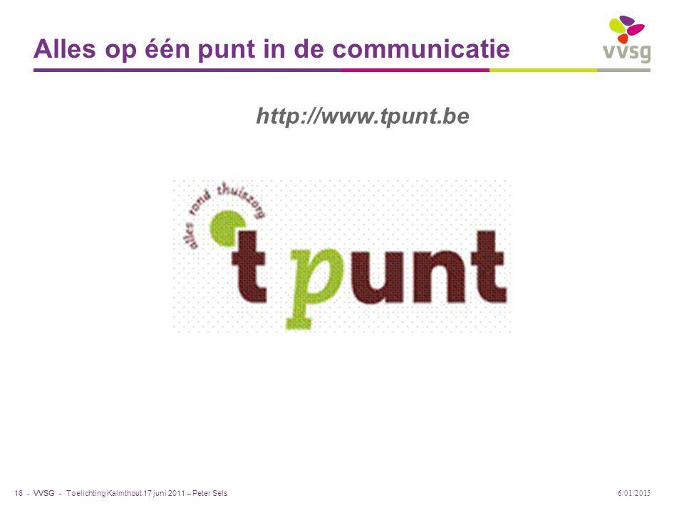 VVSG - Alles op één punt in de communicatie Toelichting Kalmthout 17 juni 2011 – Peter Sels 16 - 6/01/2015 http://www.tpunt.be