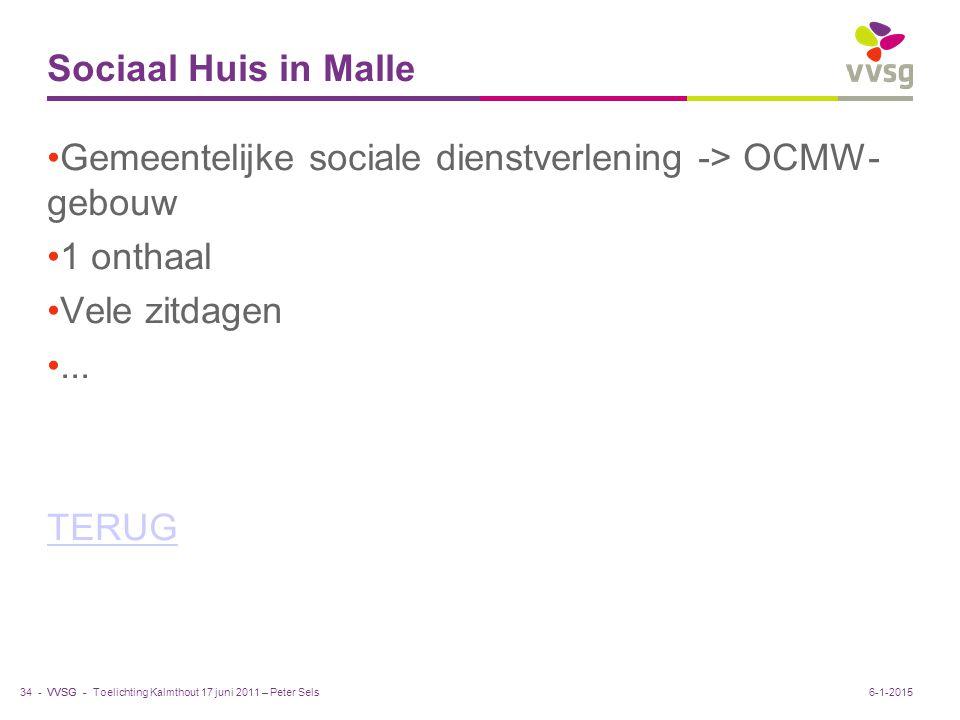 VVSG - Sociaal Huis in Malle Gemeentelijke sociale dienstverlening -> OCMW- gebouw 1 onthaal Vele zitdagen... TERUG Toelichting Kalmthout 17 juni 2011