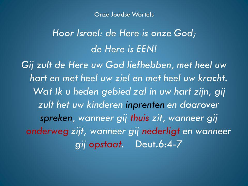 Onze Joodse Wortels Hoor Israel: de Here is onze God; de Here is EEN.