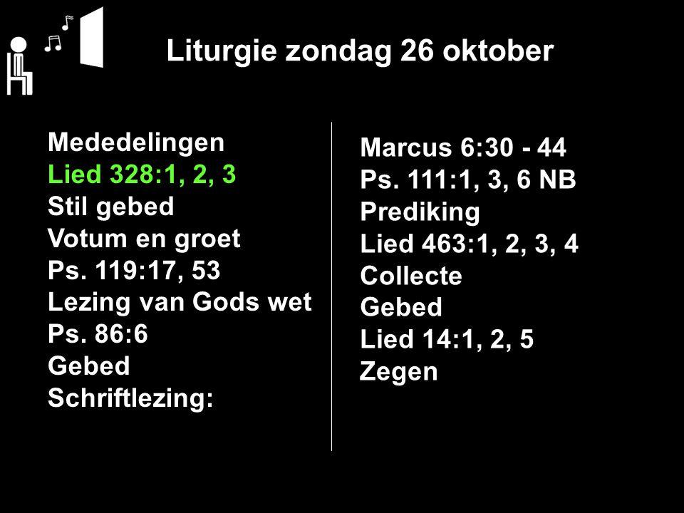 Liturgie zondag 26 oktober Mededelingen Lied 328:1, 2, 3 Stil gebed Votum en groet Ps.