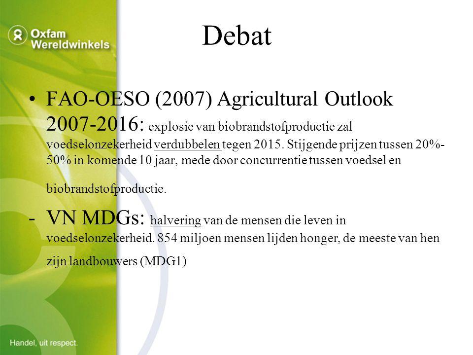 Debat FAO-OESO (2007) Agricultural Outlook 2007-2016: explosie van biobrandstofproductie zal voedselonzekerheid verdubbelen tegen 2015.