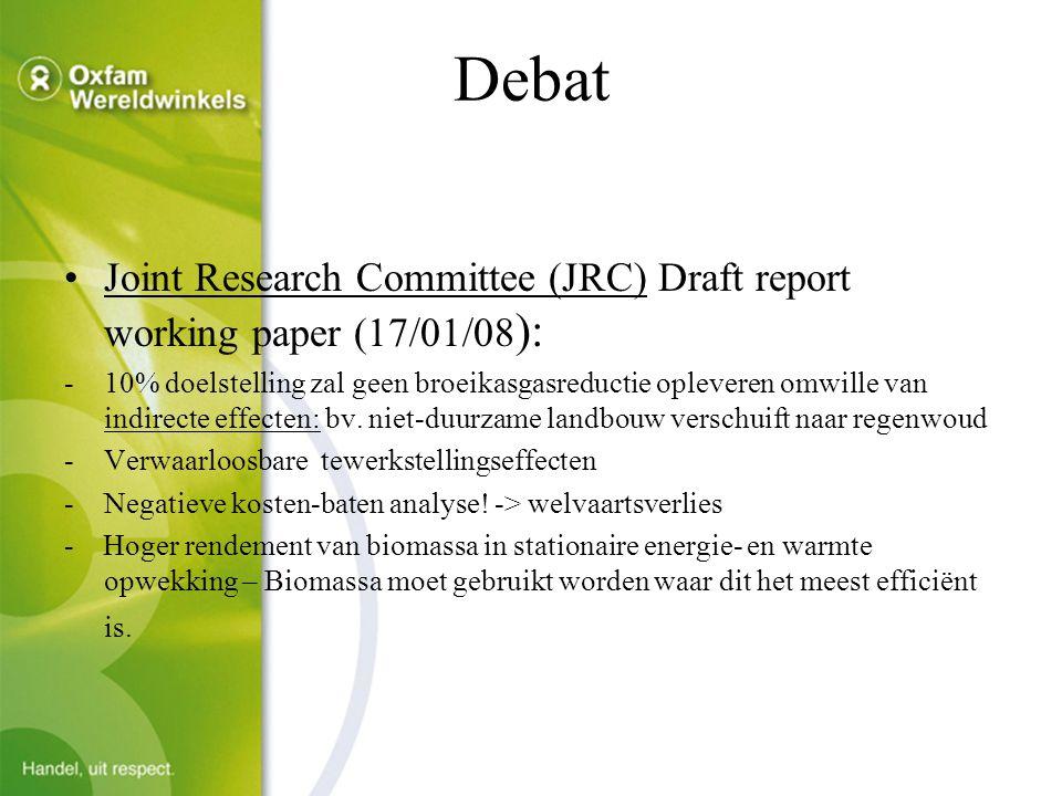 Debat Joint Research Committee (JRC) Draft report working paper (17/01/08 ): -10% doelstelling zal geen broeikasgasreductie opleveren omwille van indirecte effecten: bv.