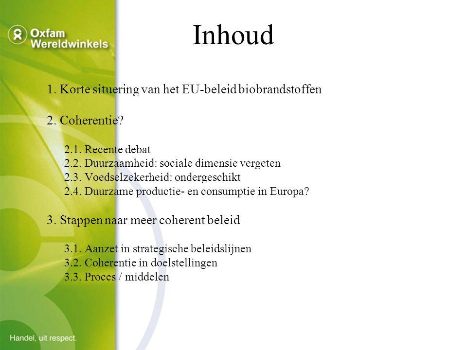 Inhoud 1. Korte situering van het EU-beleid biobrandstoffen 2.