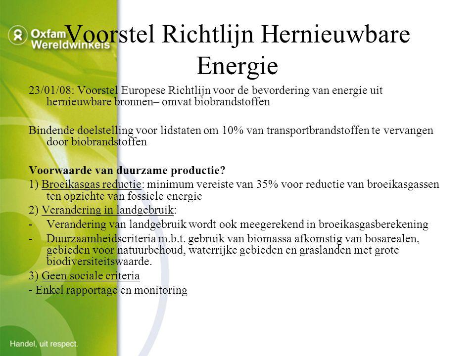 Voorstel Richtlijn Hernieuwbare Energie 23/01/08: Voorstel Europese Richtlijn voor de bevordering van energie uit hernieuwbare bronnen– omvat biobrandstoffen Bindende doelstelling voor lidstaten om 10% van transportbrandstoffen te vervangen door biobrandstoffen Voorwaarde van duurzame productie.