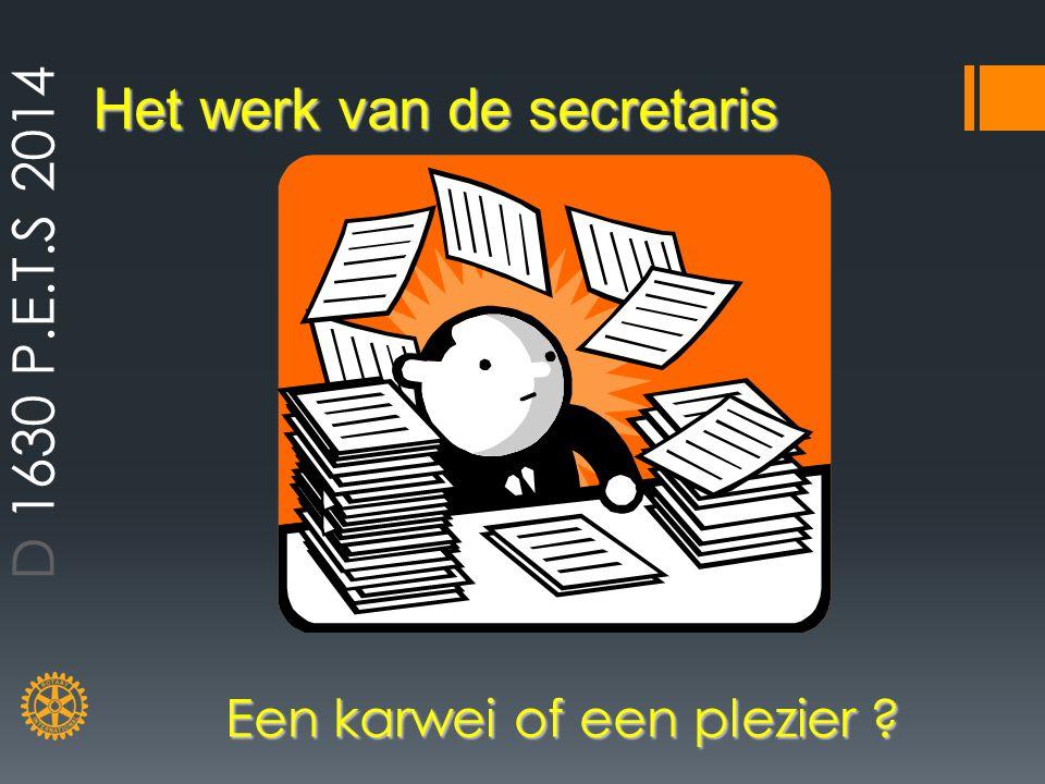 Het werk van de secretaris Een karwei of een plezier ? D 1630 P.E.T.S 2014