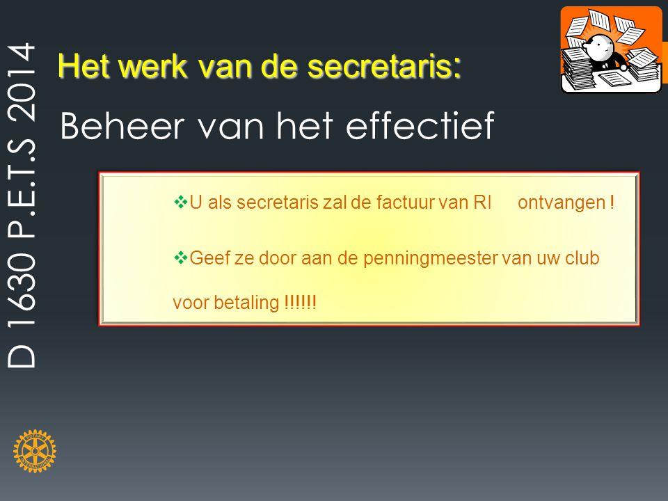 Het werk van de secretaris : Beheer van het effectief  U als secretaris zal de factuur van RI ontvangen !  Geef ze door aan de penningmeester van uw