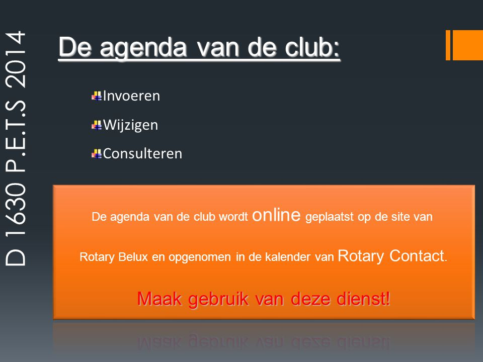 De agenda van de club: Invoeren Wijzigen Consulteren D 1630 P.E.T.S 2014