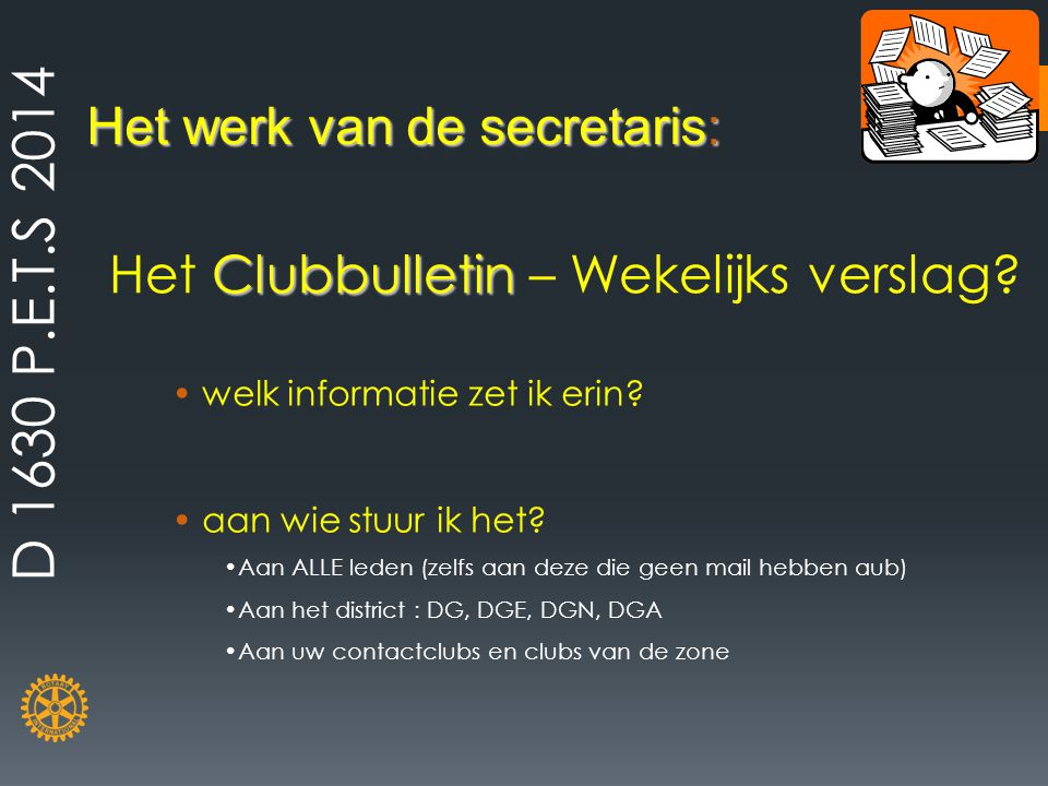 Het werk van de secretaris: Clubbulletin Het Clubbulletin – Wekelijks verslag? welk informatie zet ik erin? aan wie stuur ik het? Aan ALLE leden (zelf