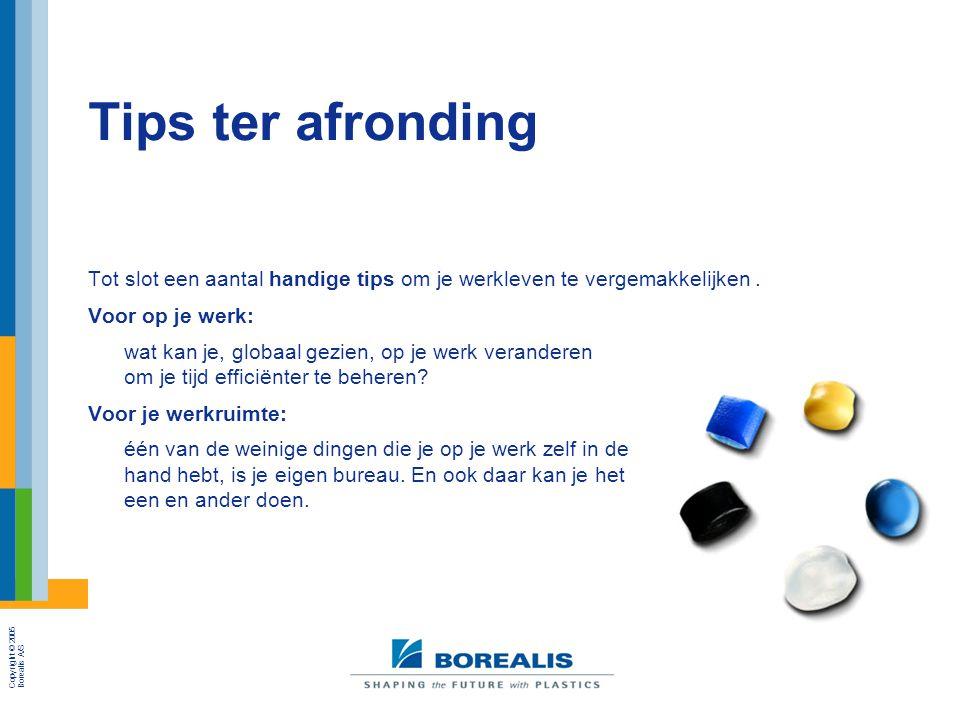 Copyright © 2005 Borealis A/S Tips ter afronding Tot slot een aantal handige tips om je werkleven te vergemakkelijken. Voor op je werk: wat kan je, gl