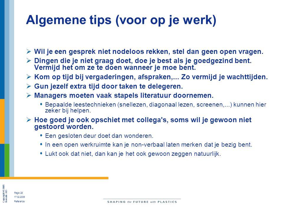 Copyright © 2005 Borealis A/S Page 28 17.02.2005 Reference Algemene tips (voor op je werk)  Wil je een gesprek niet nodeloos rekken, stel dan geen op