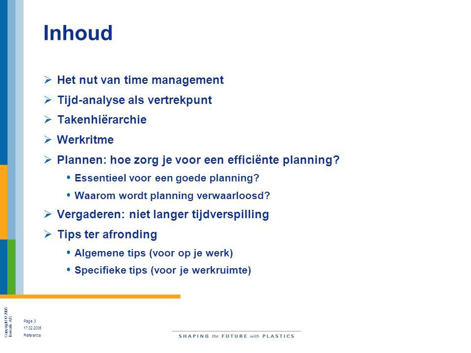 Copyright © 2005 Borealis A/S Page 3 17.02.2005 Reference Inhoud  Het nut van time management  Tijd-analyse als vertrekpunt  Takenhiërarchie  Werk