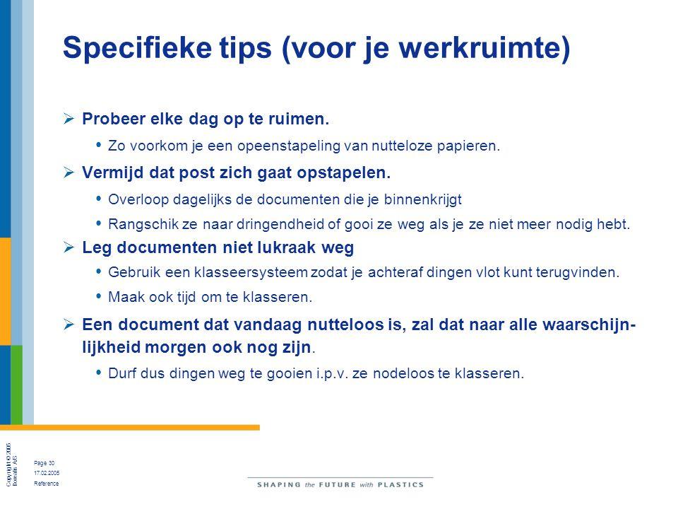 Copyright © 2005 Borealis A/S Page 30 17.02.2005 Reference Specifieke tips (voor je werkruimte)  Probeer elke dag op te ruimen. Zo voorkom je een ope