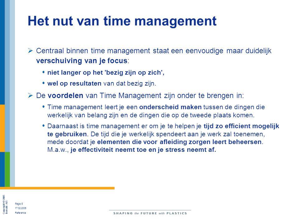 Copyright © 2005 Borealis A/S Page 6 17.02.2005 Reference Het nut van time management  Belangrijk binnen time management is het Pareto-principe.