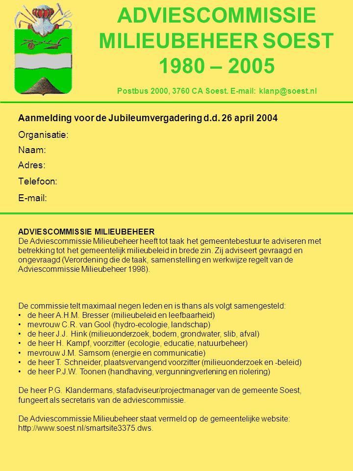 ADVIESCOMMISSIE MILIEUBEHEER SOEST 1980 – 2005 Postbus 2000, 3760 CA Soest. E-mail: klanp@soest.nl Aanmelding voor de Jubileumvergadering d.d. 26 apri