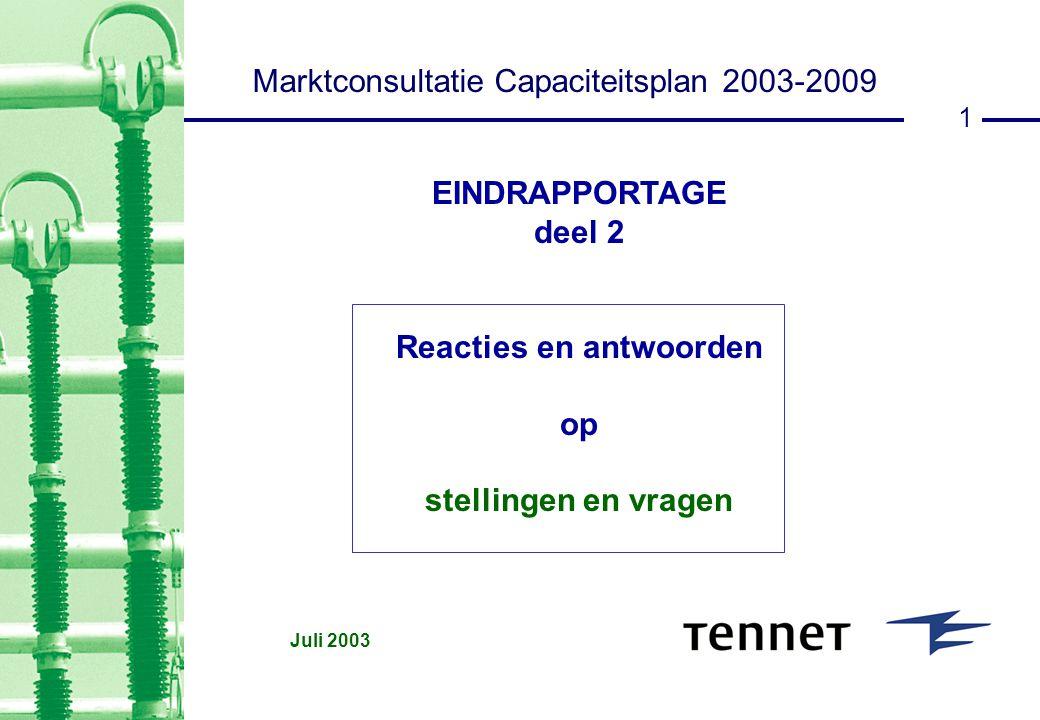 1 EINDRAPPORTAGE deel 2 Reacties en antwoorden op stellingen en vragen Juli 2003 Marktconsultatie Capaciteitsplan 2003-2009