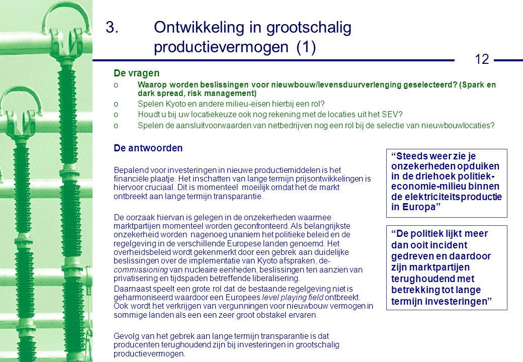 12 3.Ontwikkeling in grootschalig productievermogen (1) De antwoorden Bepalend voor investeringen in nieuwe productiemiddelen is het financiële plaatje.