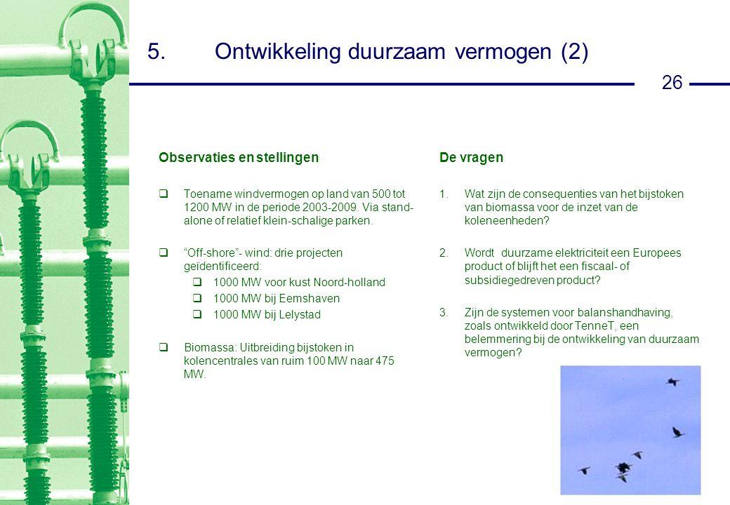 26 5.Ontwikkeling duurzaam vermogen (2) Observaties en stellingen  Toename windvermogen op land van 500 tot 1200 MW in de periode 2003-2009.
