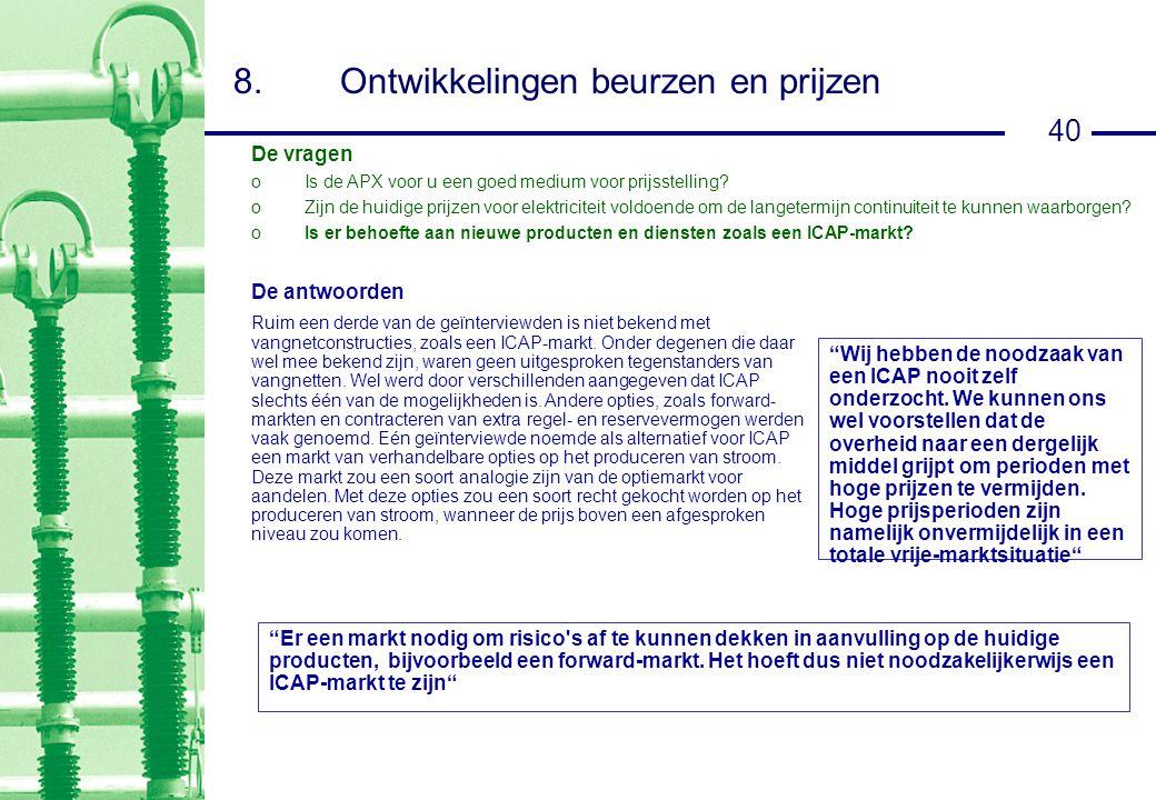40 8.Ontwikkelingen beurzen en prijzen De antwoorden Ruim een derde van de geïnterviewden is niet bekend met vangnetconstructies, zoals een ICAP-markt.