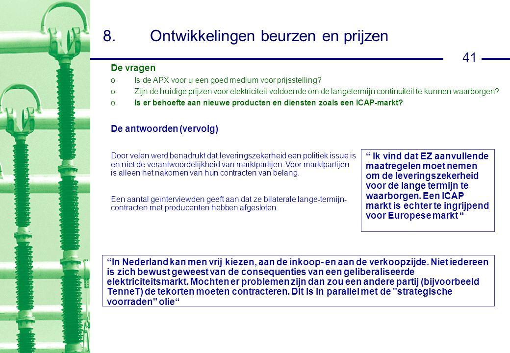 41 8.Ontwikkelingen beurzen en prijzen De antwoorden (vervolg) Door velen werd benadrukt dat leveringszekerheid een politiek issue is en niet de verantwoordelijkheid van marktpartijen.