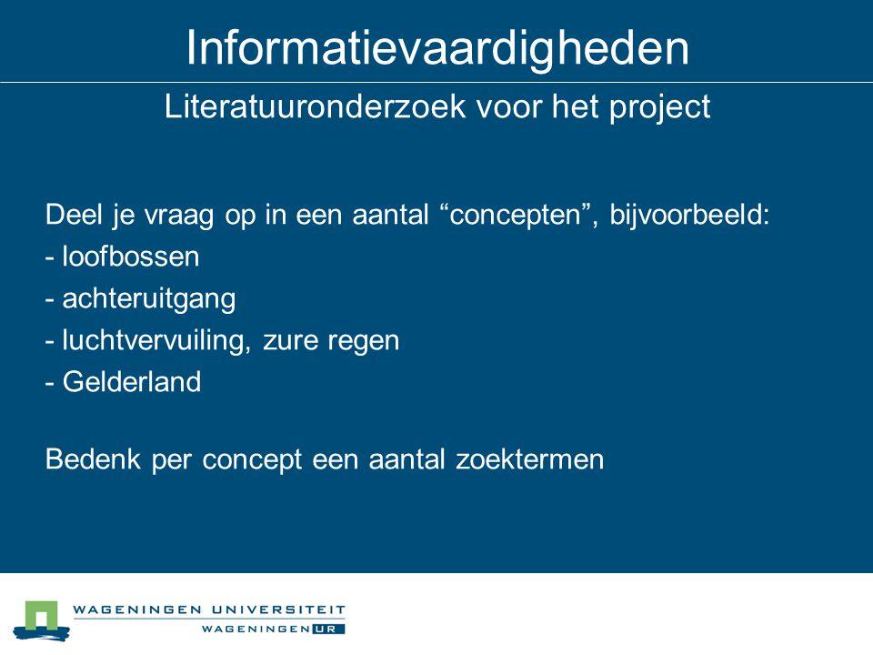 Informatievaardigheden Literatuuronderzoek voor het project Deel je vraag op in een aantal concepten , bijvoorbeeld: - loofbossen - achteruitgang - luchtvervuiling, zure regen - Gelderland Bedenk per concept een aantal zoektermen