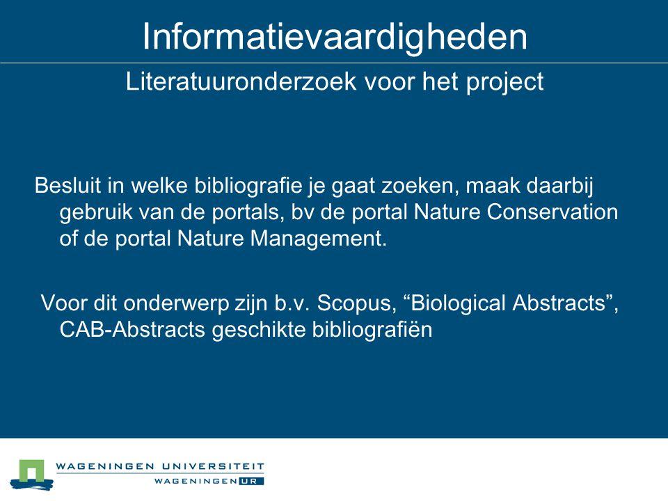 Informatievaardigheden Literatuuronderzoek voor het project Besluit in welke bibliografie je gaat zoeken, maak daarbij gebruik van de portals, bv de portal Nature Conservation of de portal Nature Management.