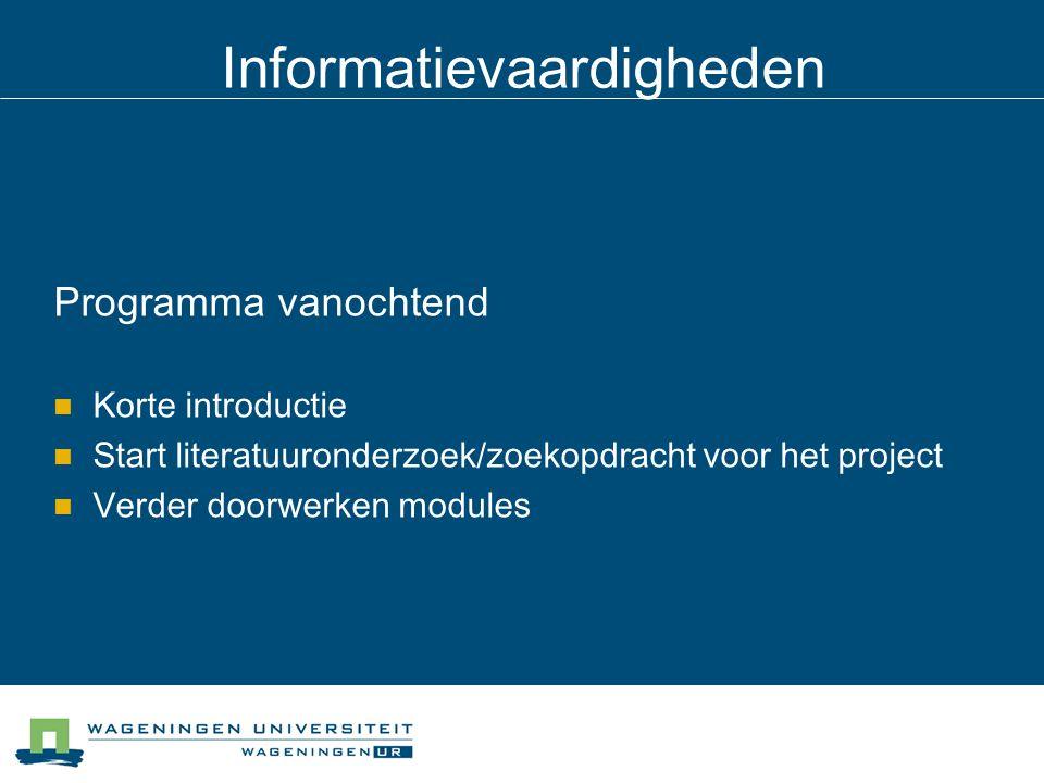 Informatievaardigheden Programma vanochtend Korte introductie Start literatuuronderzoek/zoekopdracht voor het project Verder doorwerken modules