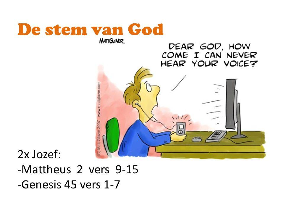 De stem van God 2x Jozef: -Mattheus 2 vers 9-15 -Genesis 45 vers 1-7