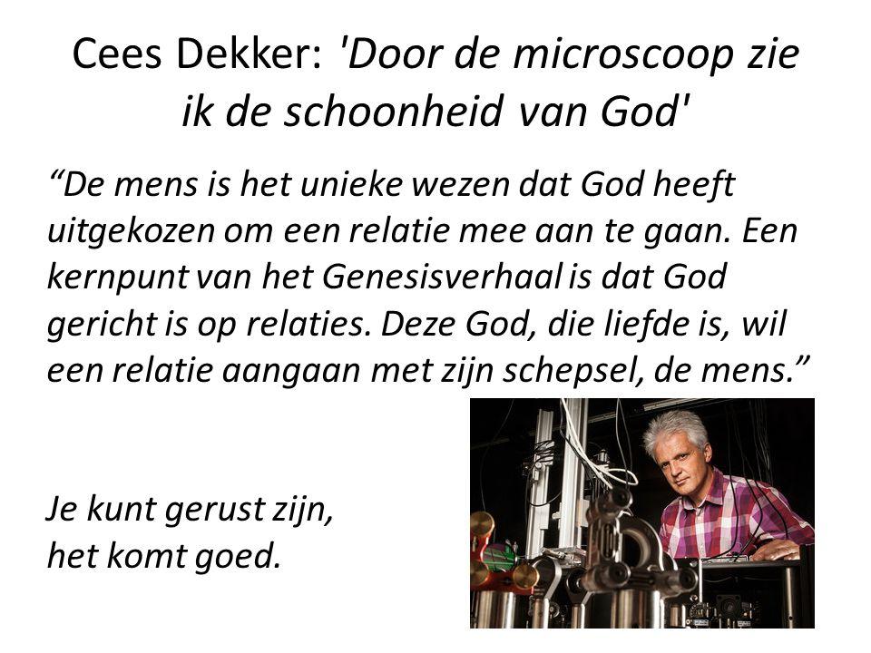 """Cees Dekker: 'Door de microscoop zie ik de schoonheid van God' """"De mens is het unieke wezen dat God heeft uitgekozen om een relatie mee aan te gaan. E"""