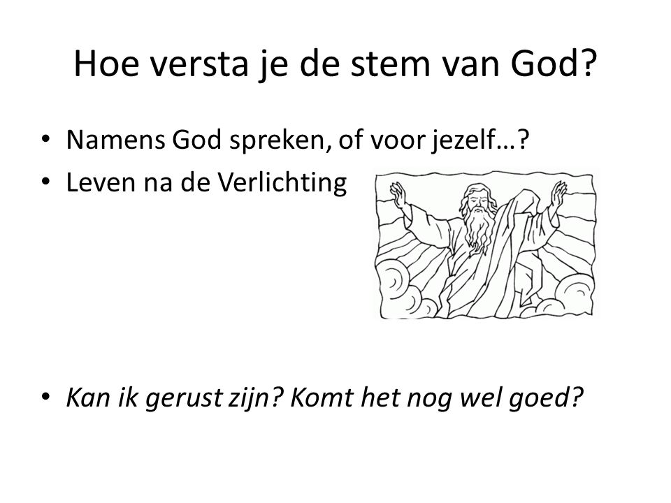 Hoe versta je de stem van God? Namens God spreken, of voor jezelf…? Leven na de Verlichting Kan ik gerust zijn? Komt het nog wel goed?