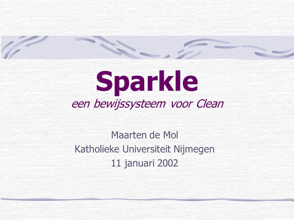 Sparkle een bewijssysteem voor Clean Maarten de Mol Katholieke Universiteit Nijmegen 11 januari 2002