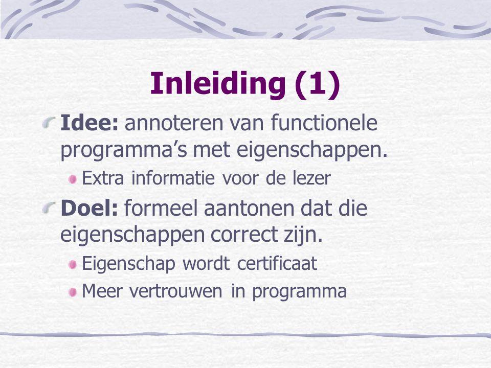 Inleiding (1) Idee: annoteren van functionele programma's met eigenschappen.