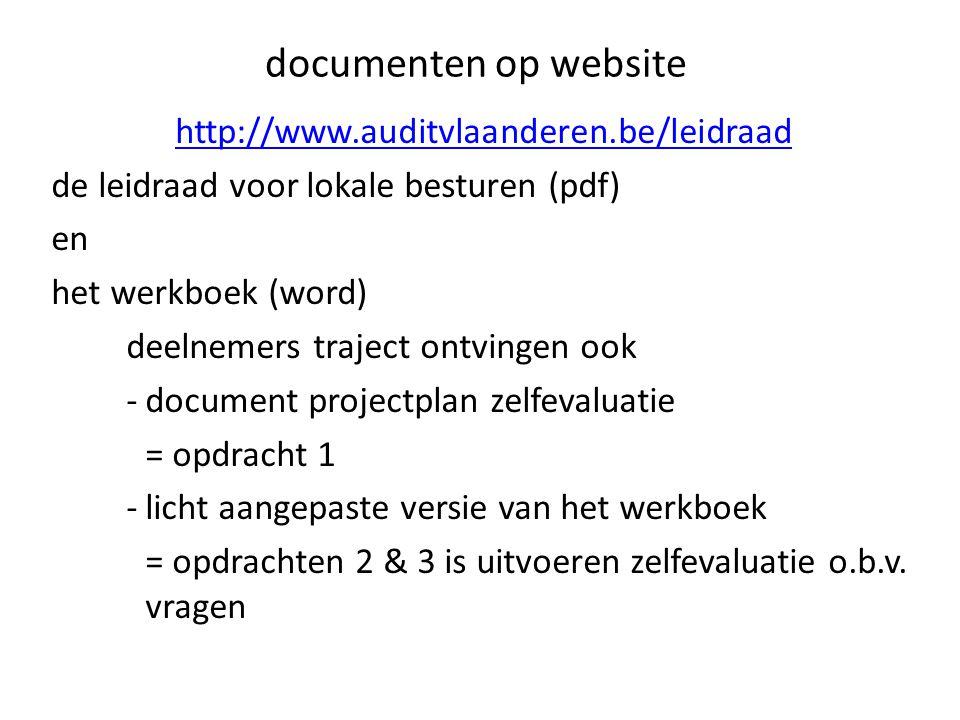 documenten op website http://www.auditvlaanderen.be/leidraad de leidraad voor lokale besturen (pdf) en het werkboek (word) deelnemers traject ontvinge