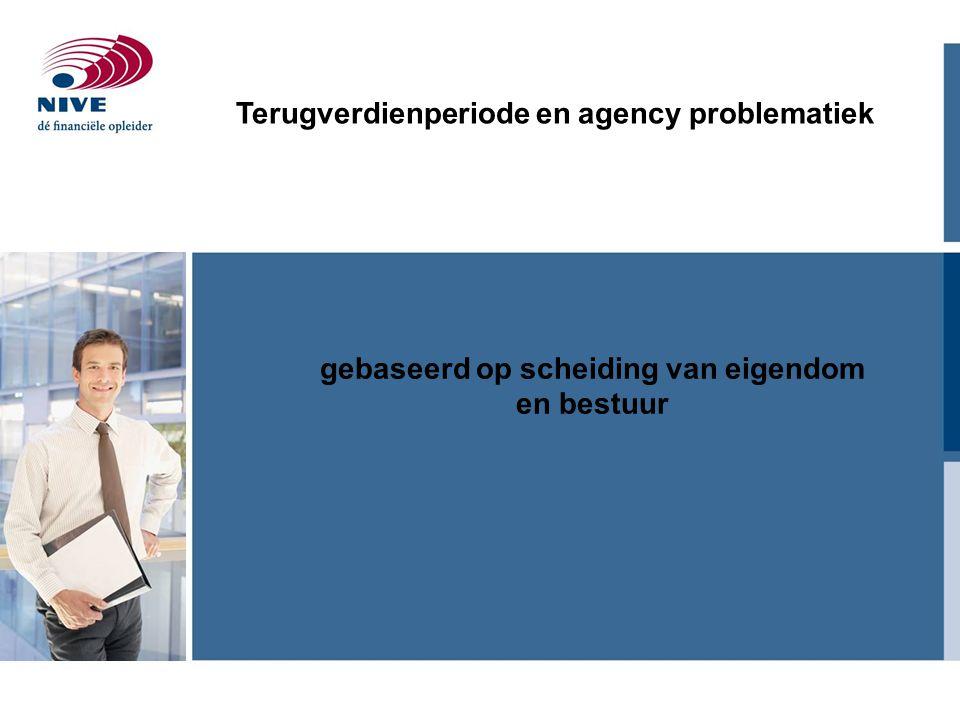 Terugverdienperiode en agency problematiek gebaseerd op scheiding van eigendom en bestuur