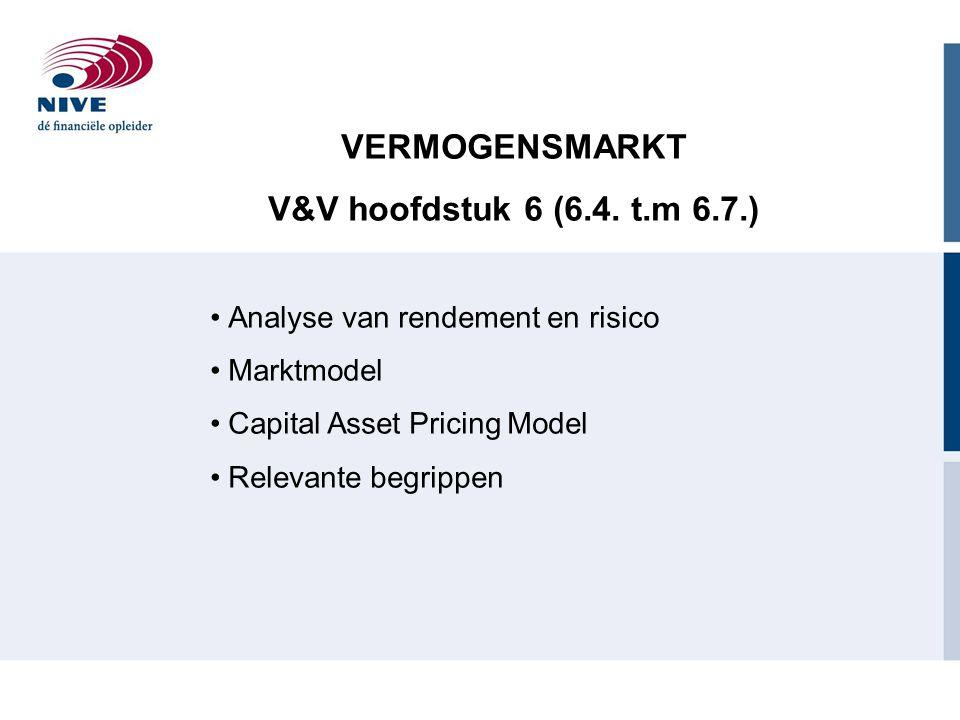 VERMOGENSMARKT V&V hoofdstuk 6 (6.4. t.m 6.7.) Analyse van rendement en risico Marktmodel Capital Asset Pricing Model Relevante begrippen