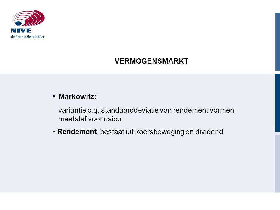 VERMOGENSMARKT Markowitz: variantie c.q. standaarddeviatie van rendement vormen maatstaf voor risico Rendement bestaat uit koersbeweging en dividend