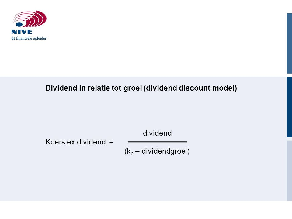 Dividend in relatie tot groei (dividend discount model) dividend Koers ex dividend = (k e – dividendgroei)
